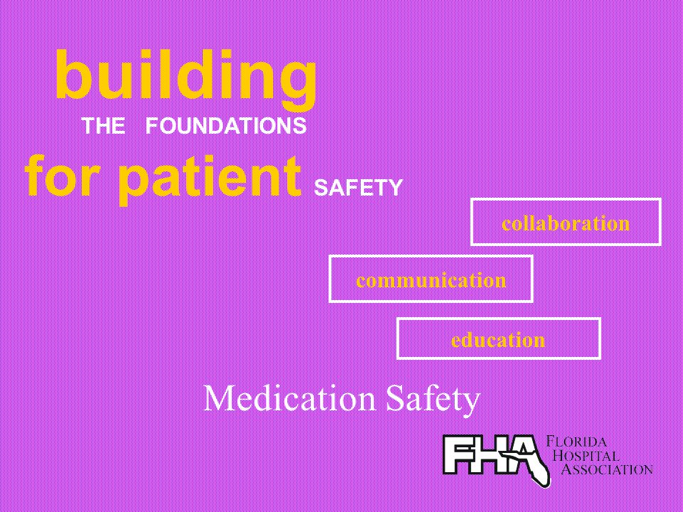 building for patient SAFETY Medication Safety THE FOUNDATIONS