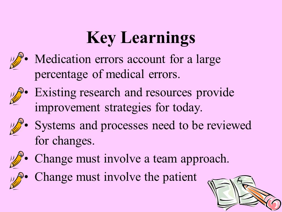 Key Learnings Medication errors account for a large percentage of medical errors.