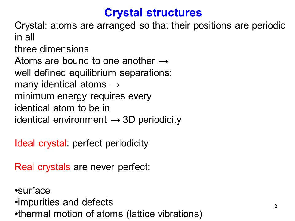 Crystal structures Crystal: atoms are arranged so that their positions are periodic in all. three dimensions.