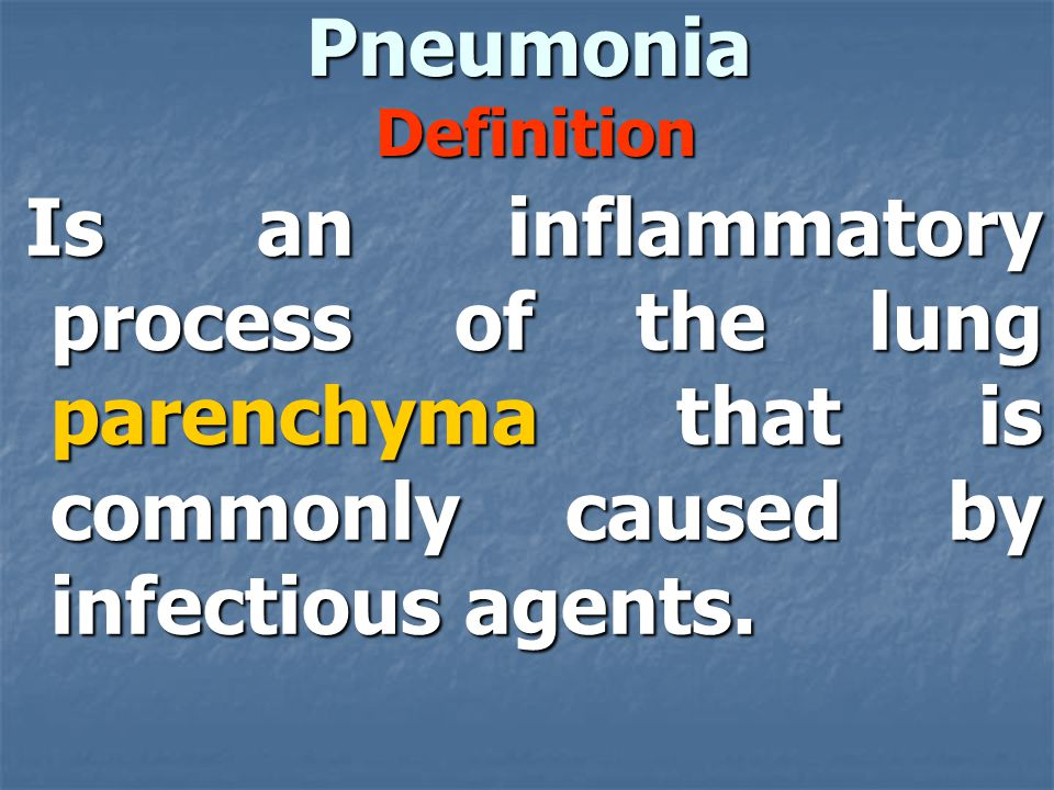 Pneumonia Definition Is an inflammatory process of the lung parenchyma that is commonly caused by infectious agents.