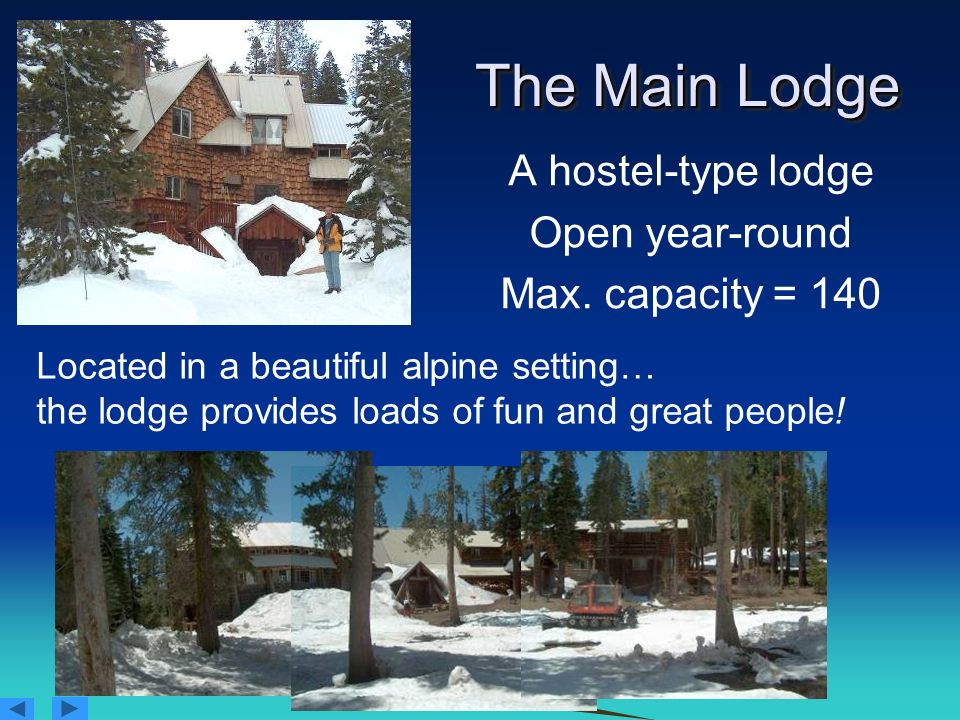 The Main Lodge A hostel-type lodge Open year-round Max. capacity = 140