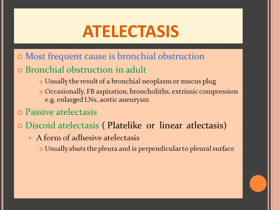 ATELECTASIS Most frequent cause is bronchial obstruction