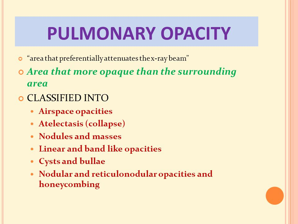 PULMONARY OPACITY Area that more opaque than the surrounding area