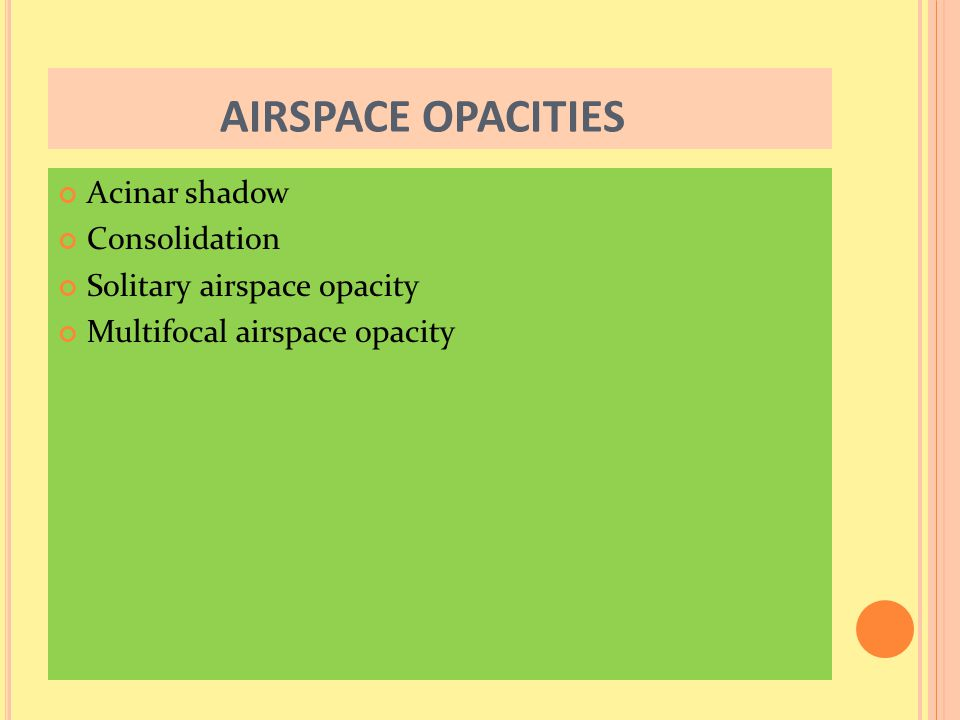 AIRSPACE OPACITIES Acinar shadow Consolidation