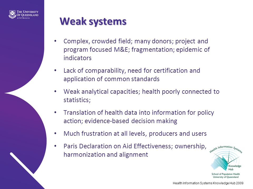 Weak systems Complex, crowded field; many donors; project and program focused M&E; fragmentation; epidemic of indicators.