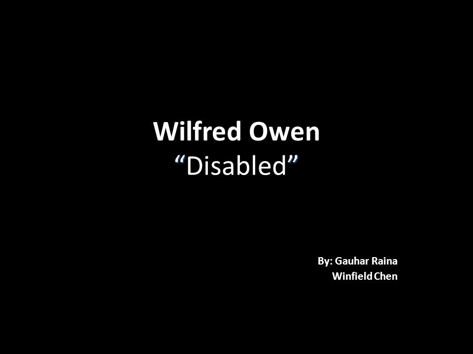 wilfred owens disabled analysis Wilfred owen is deservedly revered as one of the great war poets and disabled a harrowing incite into the realities of world war one links kenneth branagh reads disabled.