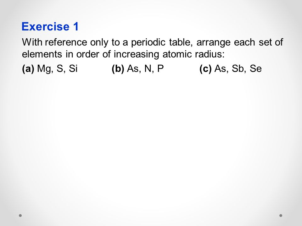 Periodic trends 11dp chemistry ppt video online download exercise 1 with reference only to a periodic table arrange each set of elements in urtaz Image collections