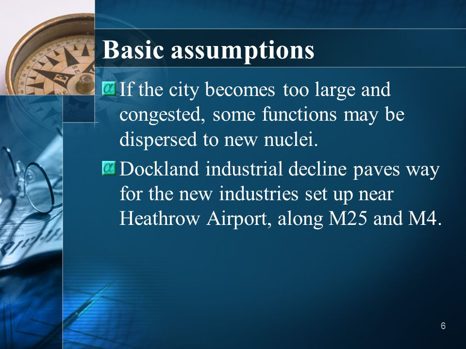 Basic assumptions If the city becomes too large and congested, some functions may be dispersed to new nuclei.