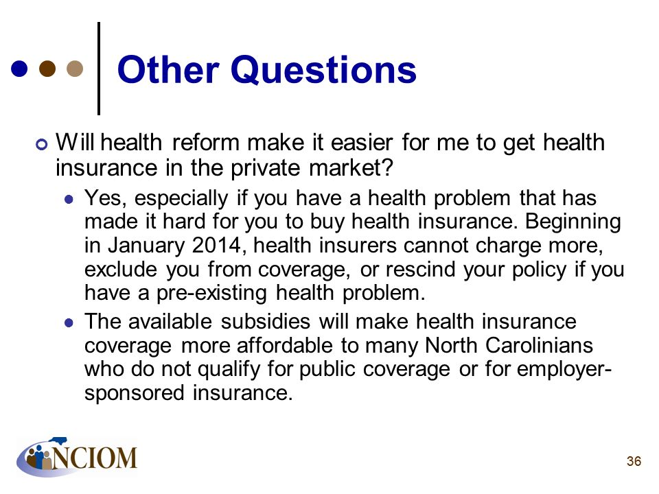 Other Questions Will health reform make it easier for me to get health insurance in the private market