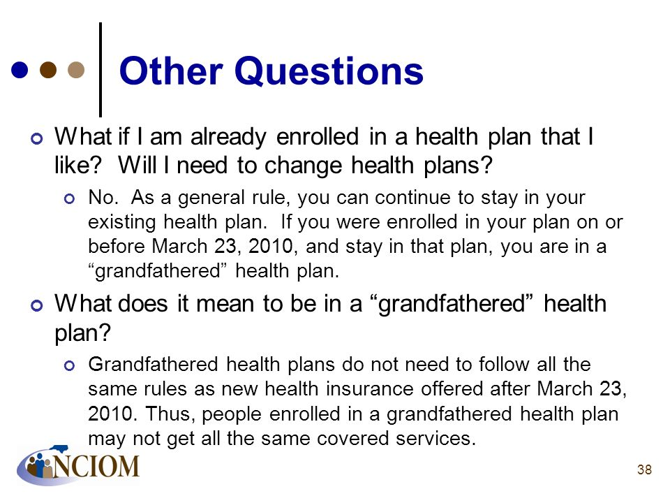 Other Questions What if I am already enrolled in a health plan that I like Will I need to change health plans