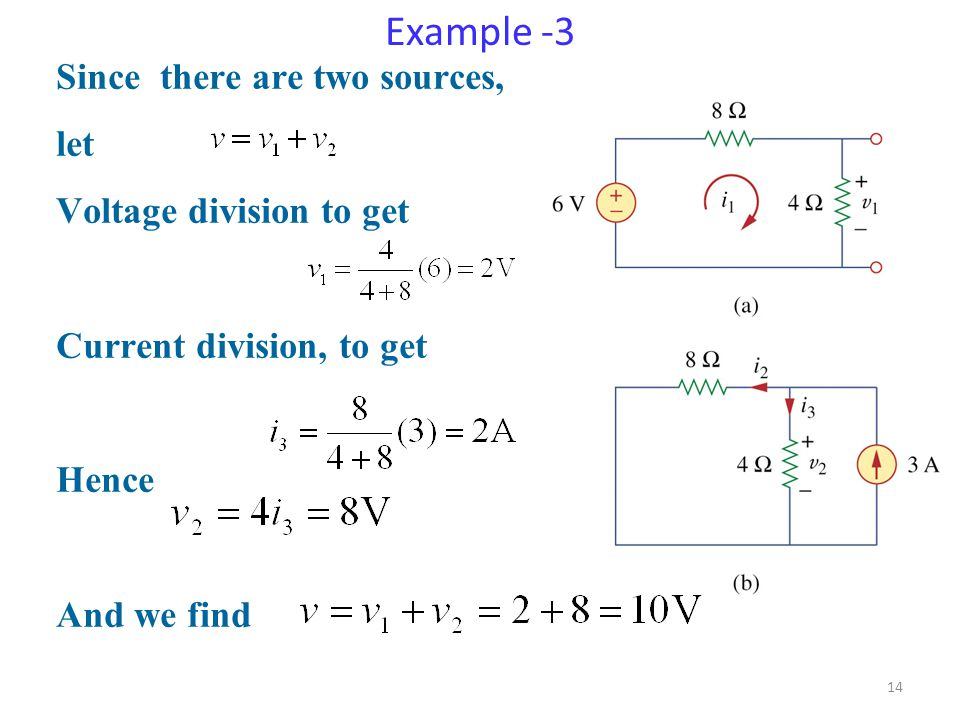 Example -3 Since there are two sources, let Voltage division to get