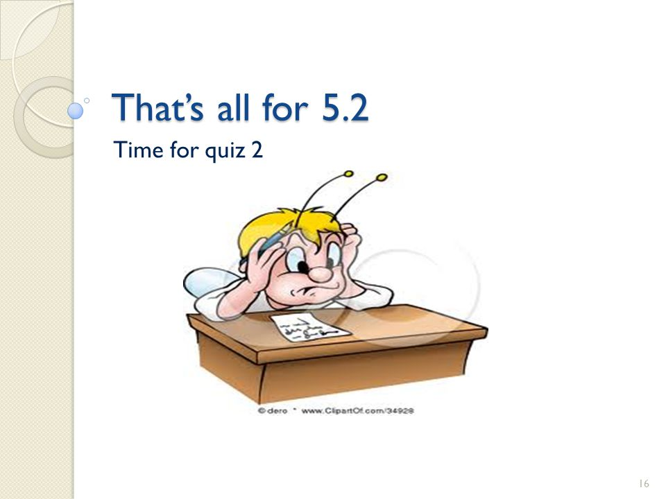 That's all for 5.2 Time for quiz 2