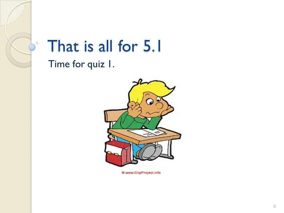 That is all for 5.1 Time for quiz 1.