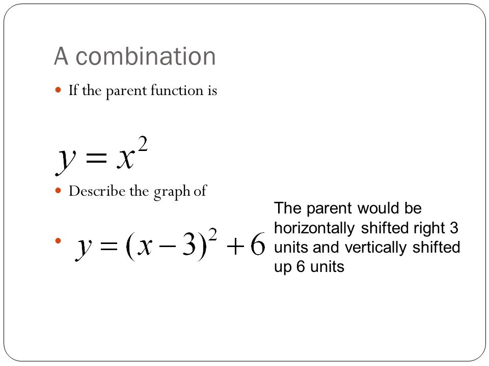 A combination If the parent function is Describe the graph of