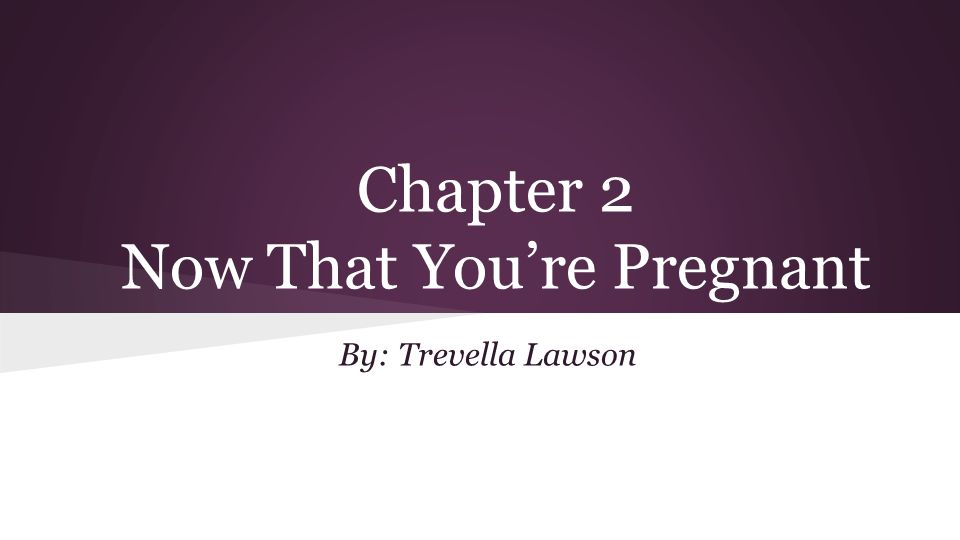 Chapter 2 Now That You're Pregnant