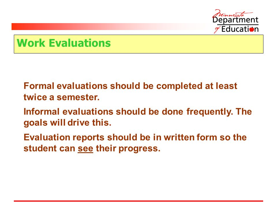 Work Evaluations Formal evaluations should be completed at least twice a semester.