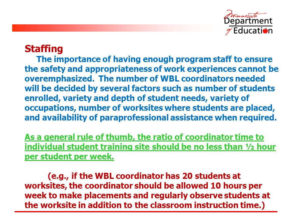 Staffing The importance of having enough program staff to ensure the safety and appropriateness of work experiences cannot be overemphasized.