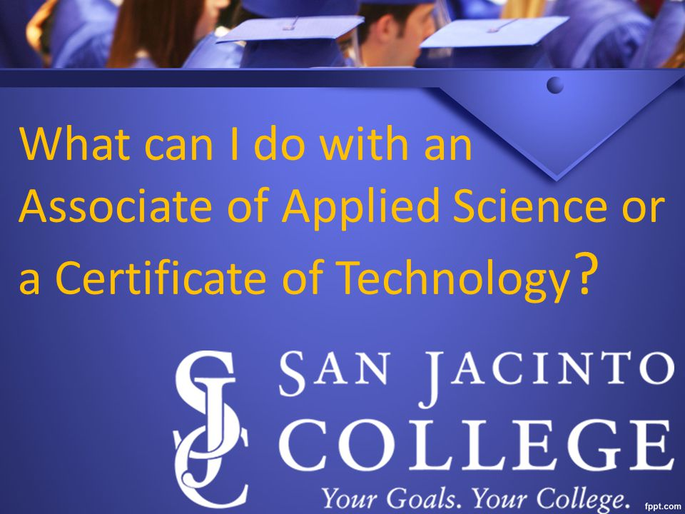 What can I do with an Associate of Applied Science or a Certificate of Technology