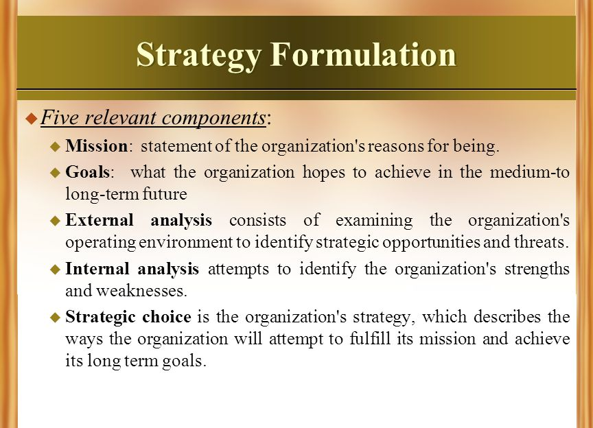 Strategy Formulation Five relevant components: