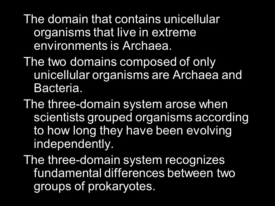 The domain that contains unicellular organisms that live in extreme environments is Archaea.