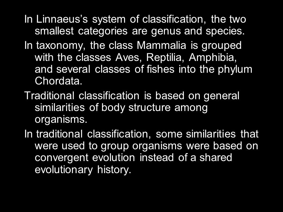 In Linnaeus's system of classification, the two smallest categories are genus and species.