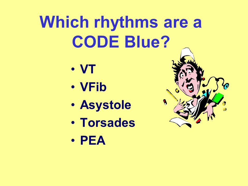Which rhythms are a CODE Blue