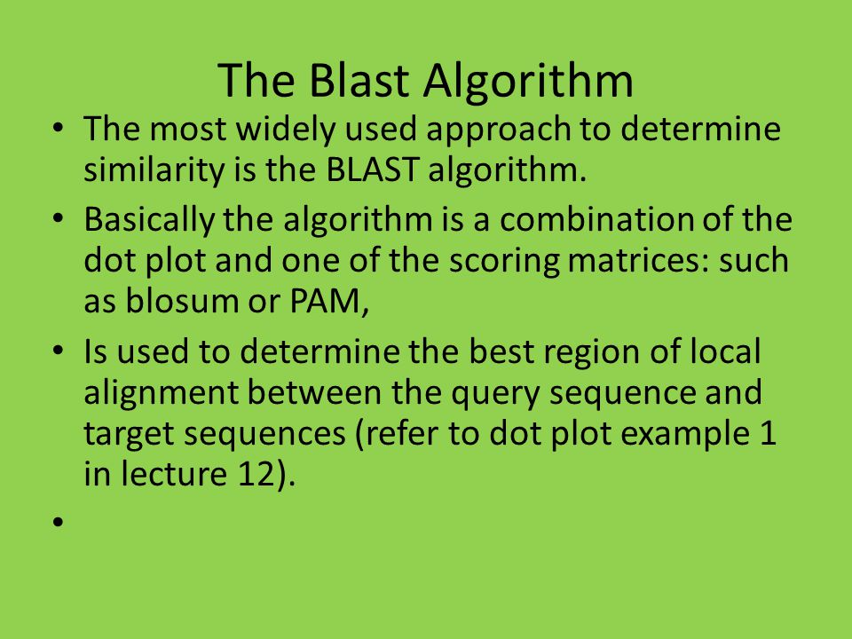 The Blast Algorithm The most widely used approach to determine similarity is the BLAST algorithm.