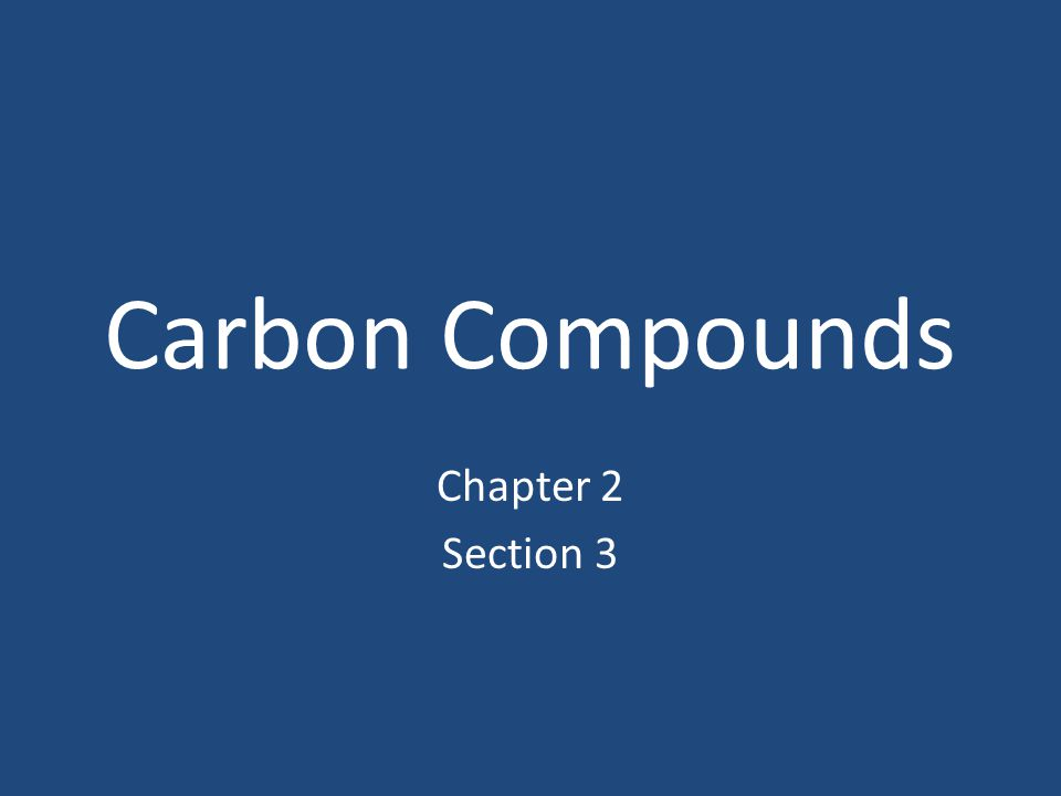 Carbon Compounds Chapter 2 Section 3