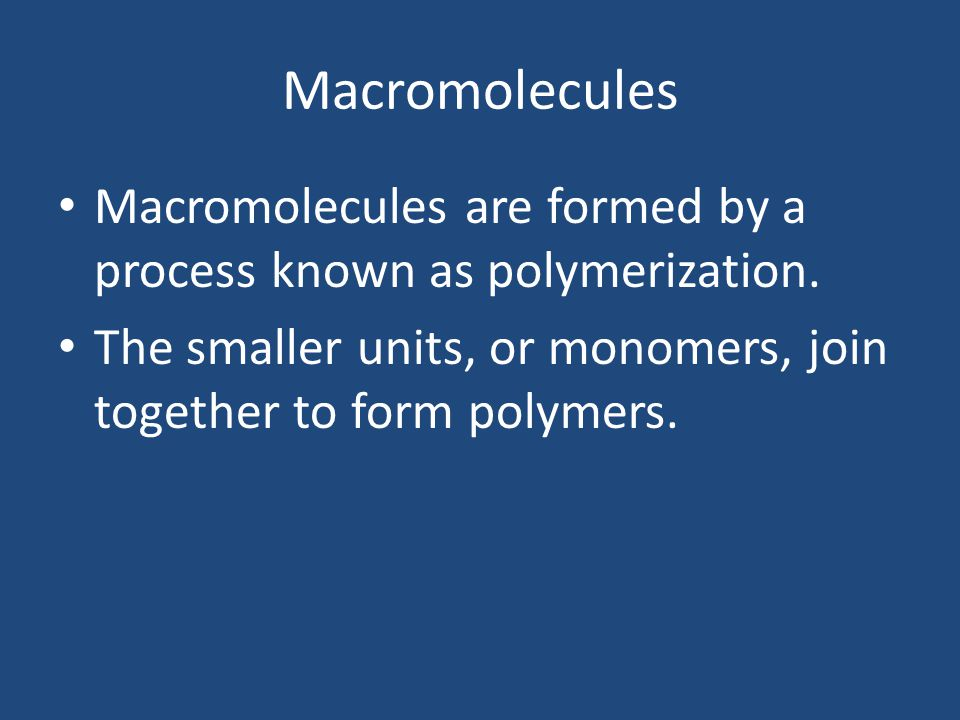 Macromolecules Macromolecules are formed by a process known as polymerization.
