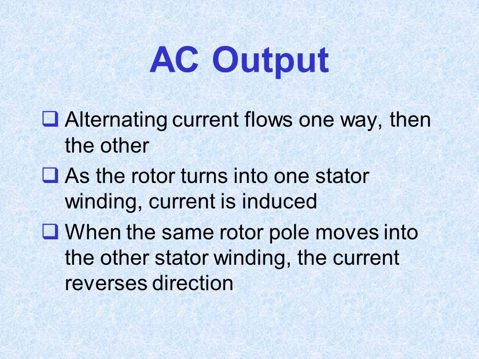 AC Output Alternating current flows one way, then the other