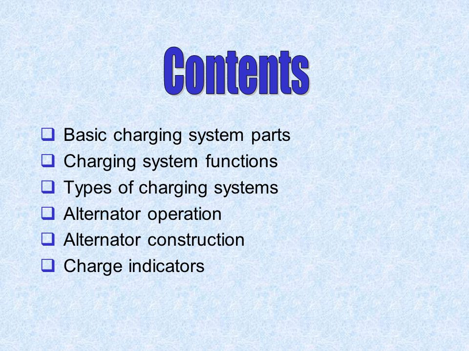 Contents Basic charging system parts Charging system functions