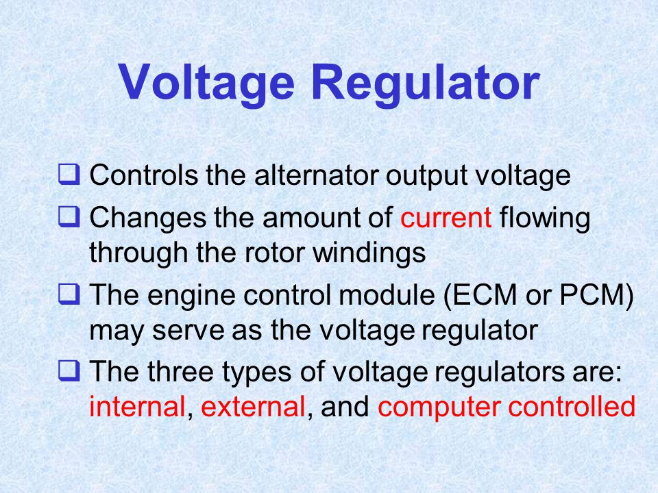 Voltage Regulator Controls the alternator output voltage
