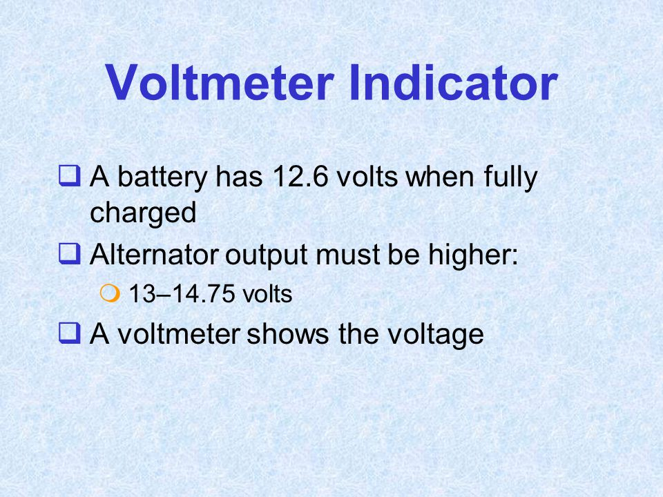 Voltmeter Indicator A battery has 12.6 volts when fully charged