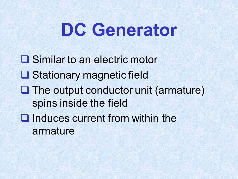 DC Generator Similar to an electric motor Stationary magnetic field