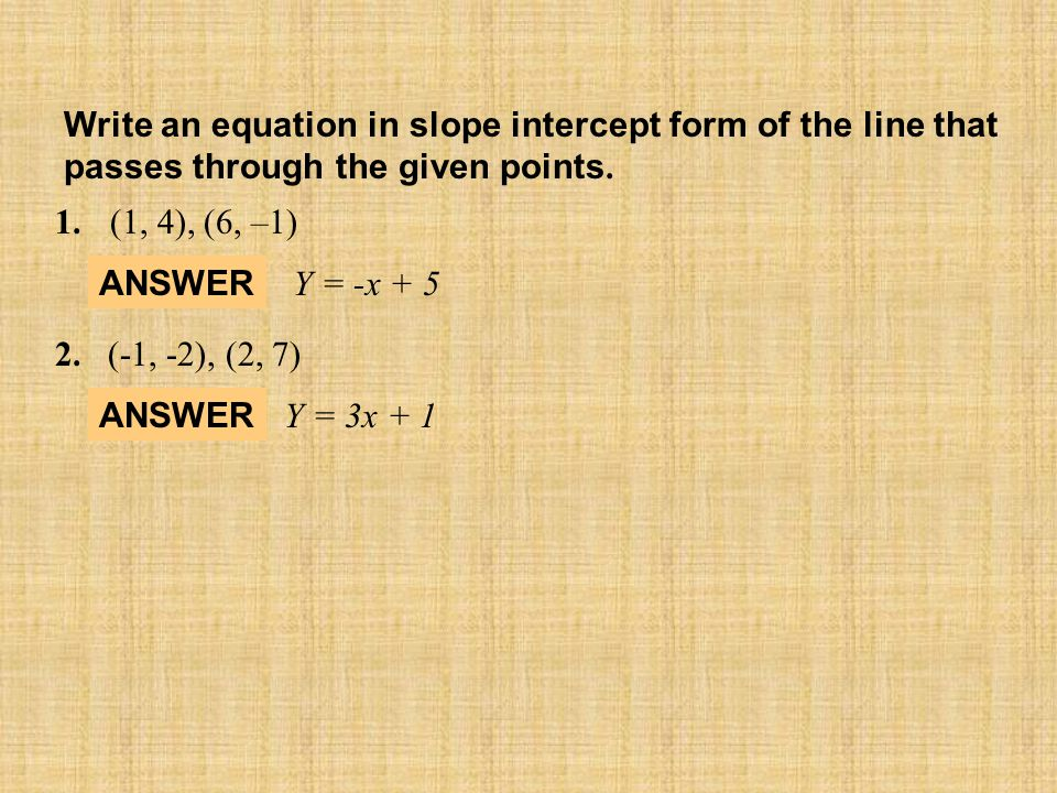 Write an equation in slope intercept form of the line that passes through the given points.