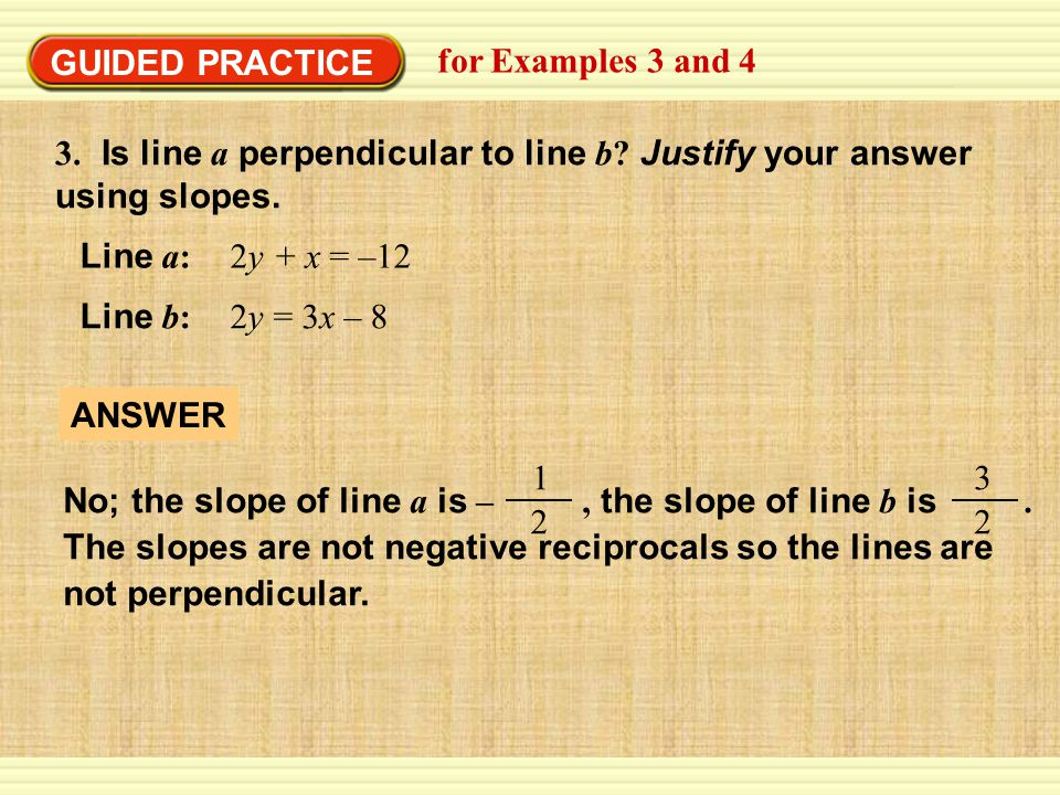 GUIDED PRACTICE for Examples 3 and Is line a perpendicular to line b Justify your answer using slopes.