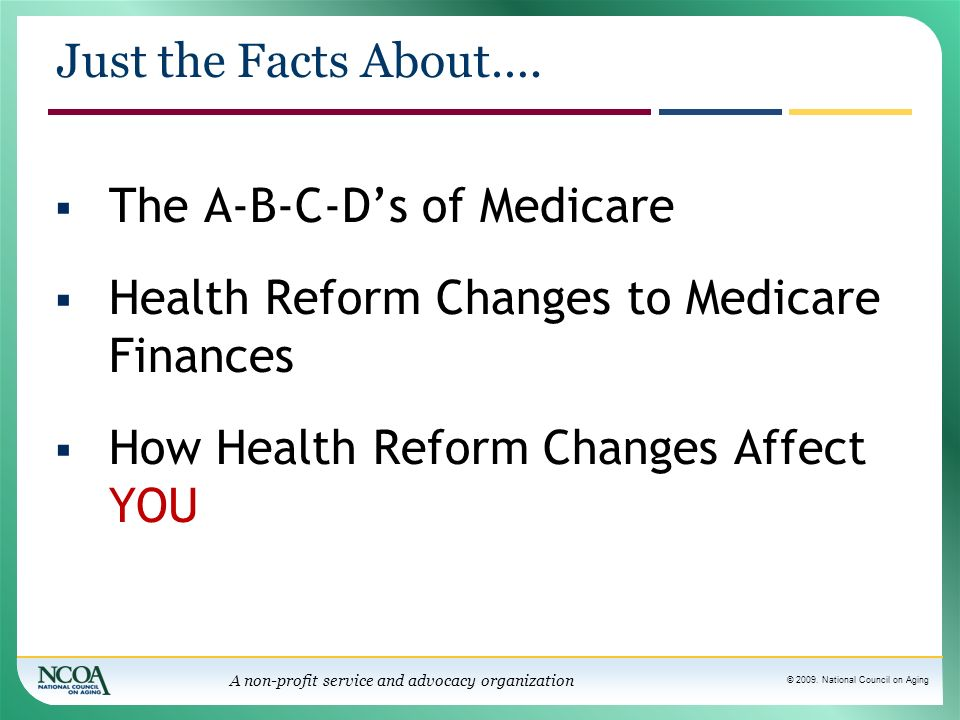The A-B-C-D's of Medicare Health Reform Changes to Medicare Finances