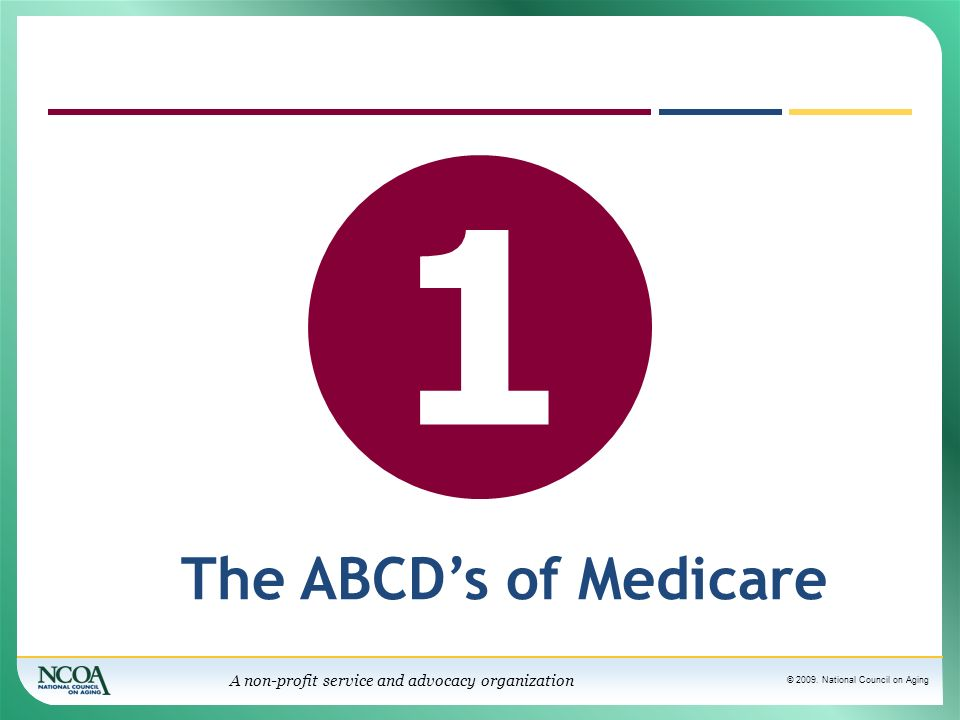 1 Section 1 - How Medicare's 4 sections are financed The ABCD's of Medicare