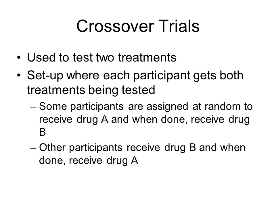 Crossover Trials Used to test two treatments