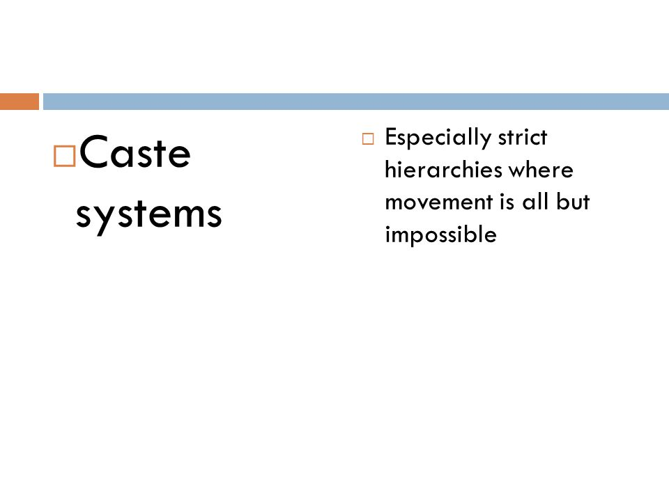 Caste systems Especially strict hierarchies where movement is all but impossible