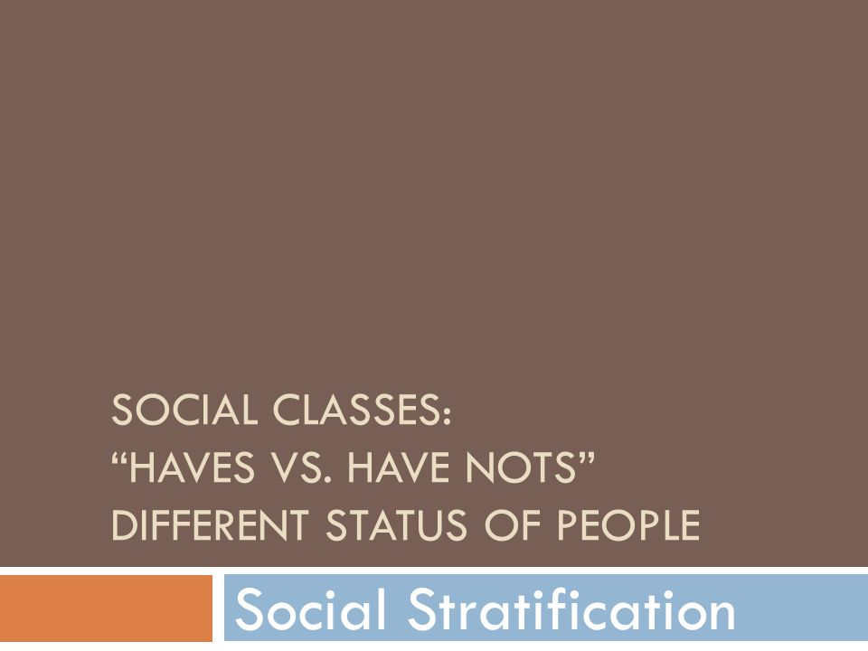 Social classes: haves vs. have nots different status of people