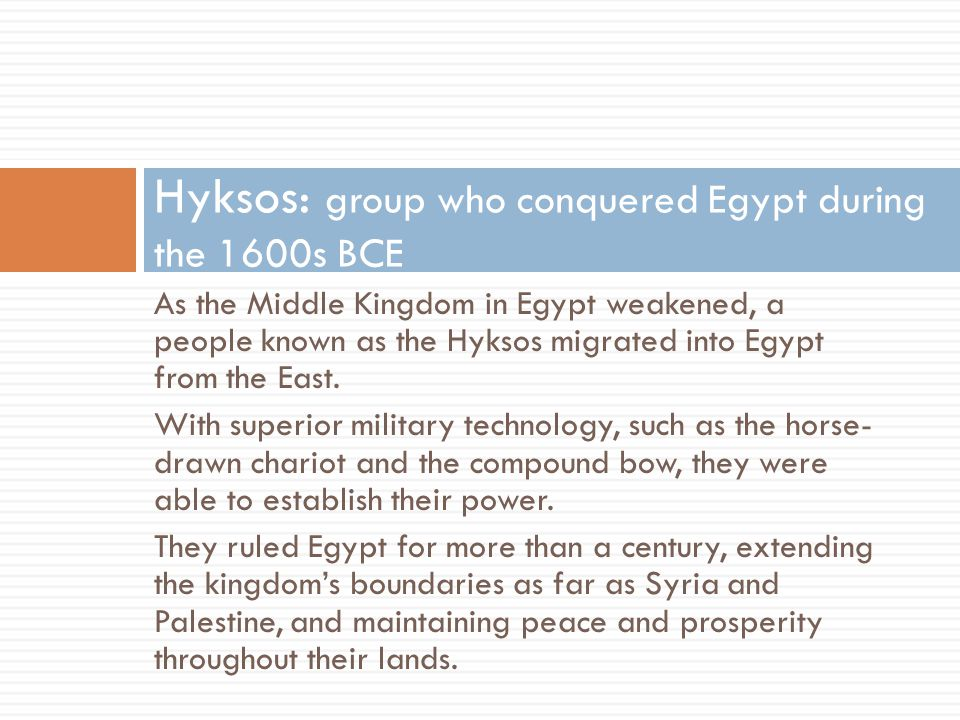 Hyksos: group who conquered Egypt during the 1600s BCE