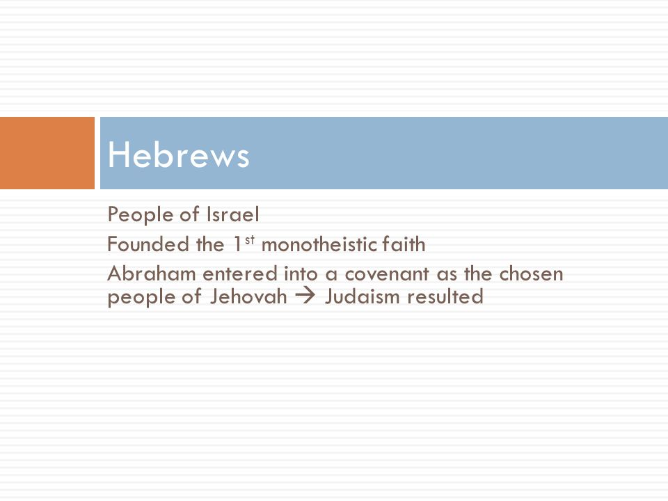 Hebrews People of Israel Founded the 1st monotheistic faith