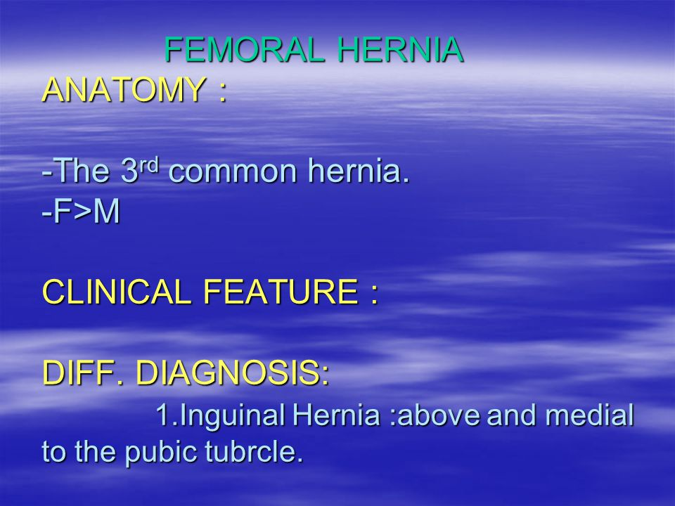 FEMORAL HERNIA ANATOMY : -The 3rd common hernia