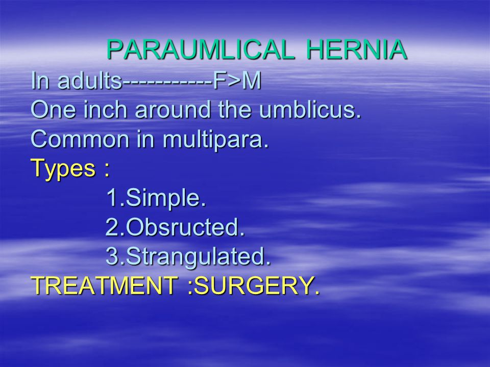 PARAUMLICAL HERNIA In adults F>M One inch around the umblicus.