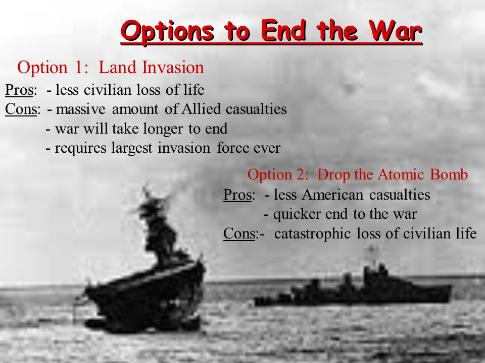 Options to End the War Option 1: Land Invasion