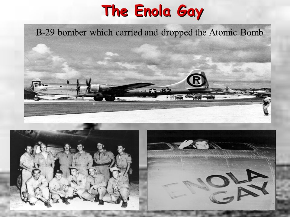 The Enola Gay B-29 bomber which carried and dropped the Atomic Bomb