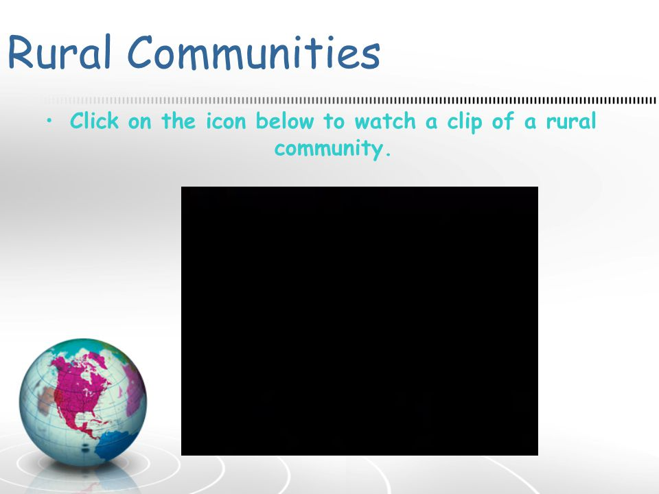 Click on the icon below to watch a clip of a rural community.