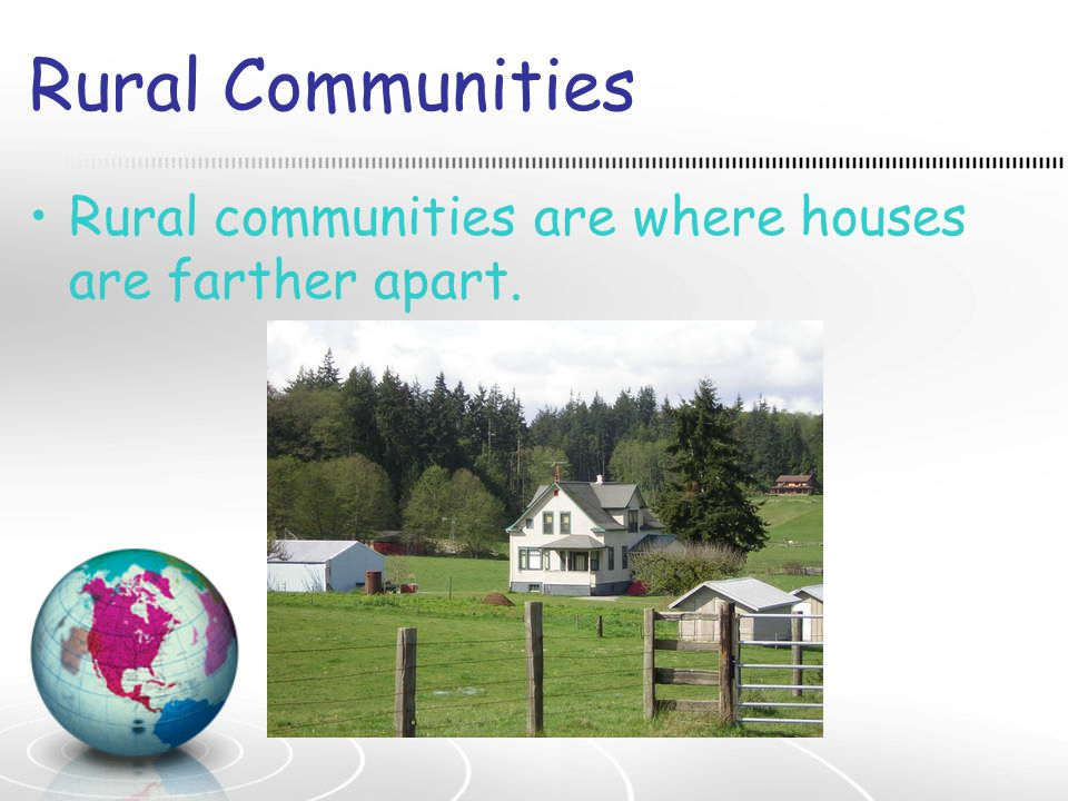 Rural Communities Rural communities are where houses are farther apart.