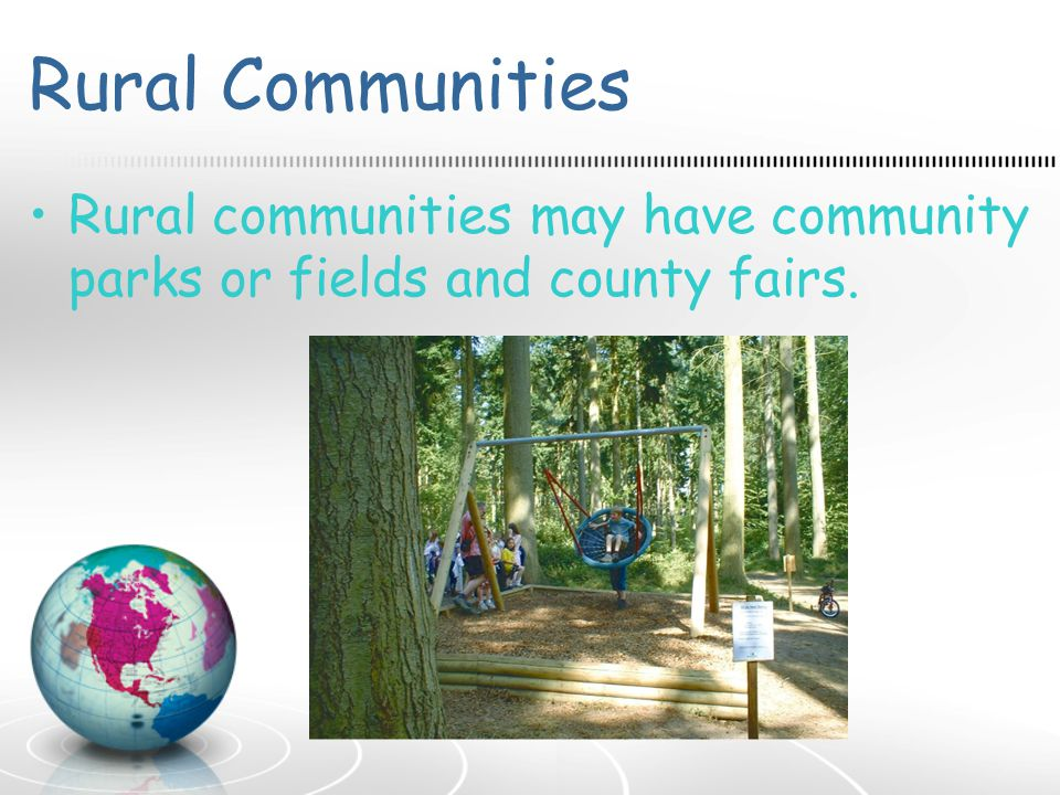 Rural Communities Rural communities may have community parks or fields and county fairs.